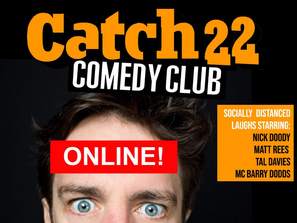 Comedian Nick Doody framed to show just the top half of his face. Text reads Catch 22 Comedy Club ONLINE! socially distanced laughs starring: Nick Doody Matt Rees Tal Davies MC Barry Dodds