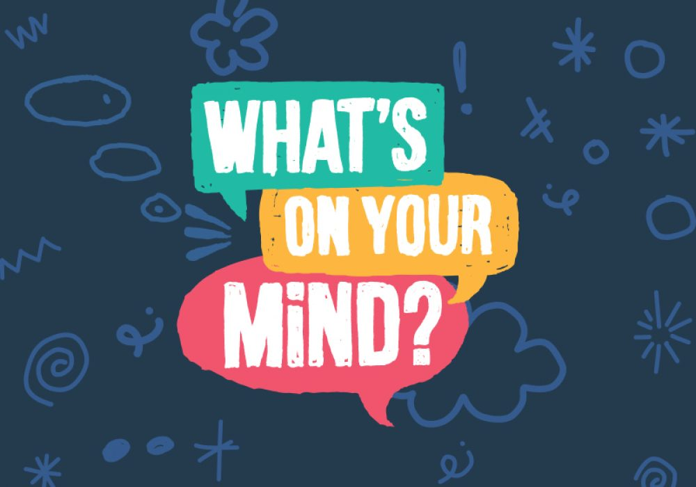 Text reading 'What's On Your Mind?' in three different coloured speech bubbles